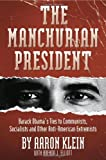 The Manchurian President: Barack Obamas Ties to Communists, Socialists and Other Anti-American Extremists