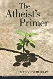 The Atheist's Primer (Broadview Guides to Philosophy)