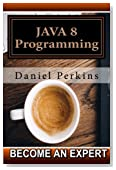 JAVA 8 Programming: Step by Step Java 8 Course Programming (Become an Expert) (Volume 1)
