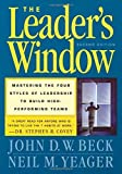 img - for The Leader's Window: Mastering the Four Styles of Leadership to Build High-Performing Teams 2nd edition by John D.W. Beck, Neil M. Yeager (2001) Hardcover book / textbook / text book