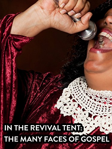 In the Revival Tent: The Many Faces of Gospel