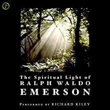 The Spiritual Light of Ralph Waldo Emerson Audiobook by Ralph Waldo Emerson, Newton Dillaway Narrated by Richard Kiley