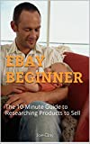 EBAY BEGINNER: The 10-Minute Guide to Researching Products to Sell