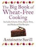 Antoinette Savill The Big Book of Wheat-Free Cooking: Includes Gluten-Free, Dairy-Free, and Reduced Fat Recipes