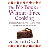 The Big Book of Wheat-Free Cooking: Includes Gluten-Free, Dairy-Free, and Reduced Fat Recipesby Antoinette Savill