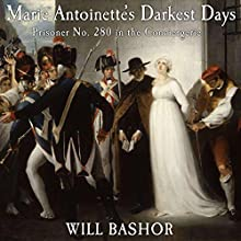 Marie Antoinette's Darkest Days: Prisoner No. 280 in the Conciergerie Audiobook by Will Bashor Narrated by Aaron Killian