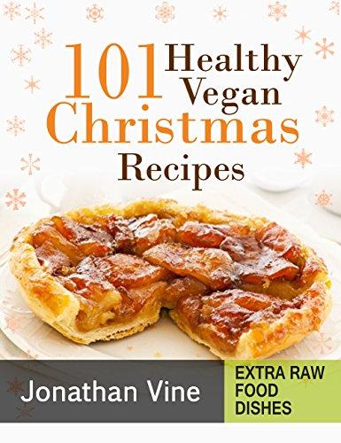 Cookbook: 101 Healthy Vegan Christmas Recipes (Quick & Easy Vegan Recipes Book 2) by Jonathan Vine, Daniel Nadav