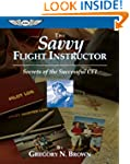 The Savvy Flight Instructor: Secrets...