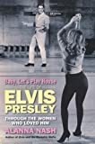 Baby, Let's Play House: The Life of Elvis Presley Through the Women Who Loved Him