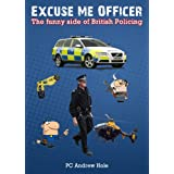 Excuse Me Officer: The Funny Side of British Policingby Andrew Hole