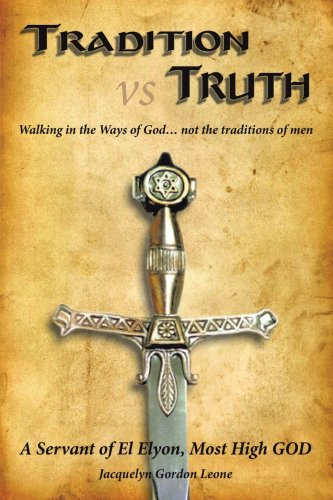 Tradition Vs Truth: Walking In The Ways Of God . . . Not The Traditions Of Men