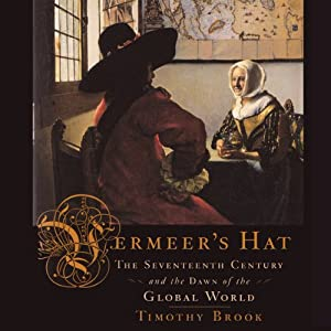Vermeer's Hat: The Seventeenth Century and the Dawn of the Global World | [Timothy Brook]