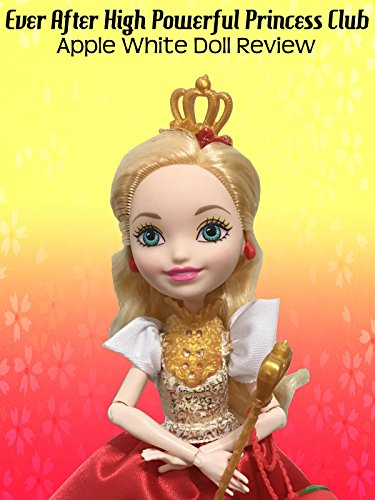 Review: Ever After High Powerful Princess Club Apple White Doll Review