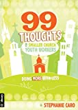 img - for By Stephanie Caro 99 Thoughts for Smaller Church Youth Workers: Doing More With Less [Paperback] book / textbook / text book