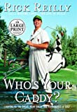 Who's Your Caddy? (Random House Large Print) (0375432108) by Reilly, Rick
