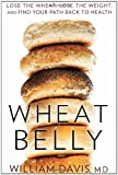 Book - Wheat Belly: Lose the Wheat, Lose the Weight, and Find Your Path Back to Health
