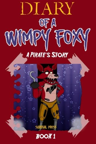 Diary of a wimpy foxy a pirate s story book 1 unofficial fnaf