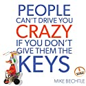 People Can't Drive You Crazy If You Don't Give Them the Keys (       UNABRIDGED) by Mike Bechtle Narrated by Mike Bechtle