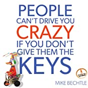 People Can't Drive You Crazy If You Don't Give Them the Keys | [Mike Bechtle]