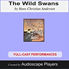 The Wild Swans (       UNABRIDGED) by Hans Christian Andersen Narrated by Audioscape Players