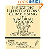 Heraldic Illustrations comprising the Armorial Bearings of the Principal Families of the Empire with pedigrees...