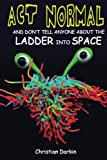 img - for Act Normal And Don't Tell Anyone About The Ladder Into Space: Read it yourself chapter books (Young readers chapter books) (Volume 7) book / textbook / text book