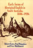Early Forms of Aboriginal English in South Australia, 1840s-1920s (Pacific Linguistics, 538) (0858834634) by Robert Foster