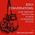 EDGY Conversations: How Ordinary People Can Achieve Outrageous Success Audiobook by Daniel Waldschmidt Narrated by Jeff Zinn