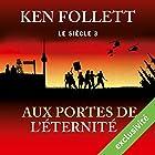 Aux portes de l'éternité (Le siècle 3) | Livre audio Auteur(s) : Ken Follett Narrateur(s) : Vincent Violette