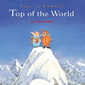 Toot & Puddle: Top of the World | [Holly Hobbie]