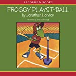 Froggy Plays T-Ball (       UNABRIDGED) by Jonathan London Narrated by John McDonough