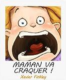 Maman va craquer ! Un dr�le de livre illustr� pour les mamans au bord de la crise de nerf