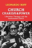 Church, Charism and Power: Liberation Theology and the Institutional Church (033401946X) by Boff, Leonardo