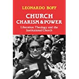 Church, Charism and Power: Liberation Theology and the Institutional Churchby Leonardo Boff