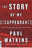 The Story of My Disappearance: A Novel (0312200269) by Watkins, Paul