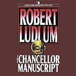 The Chancellor Manuscript: A Novel | Robert Ludlum