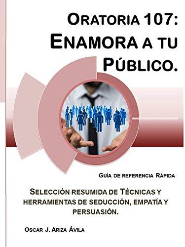 Oratoria 107: Enamora a tu Público. (Guías de Referencia Rápida en Oratoria.)