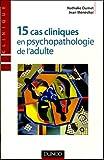 echange, troc Nathalie Dumet, Jean Ménéchal - 15 cas cliniques en psychopathologie de l'adulte