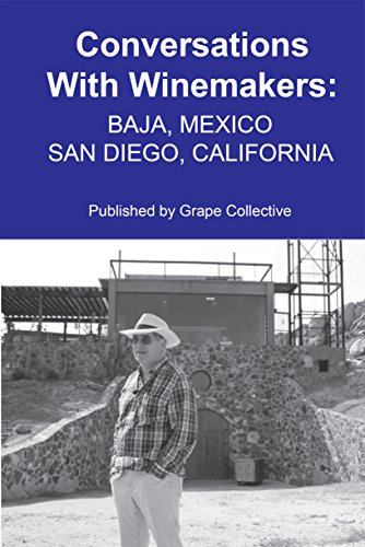 Conversations With Winemakers: Baja, Mexico and San Diego, California by Christopher Barnes