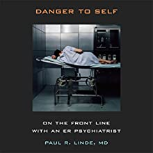 Danger to Self: On the Front Line with an ER Psychiatrist (       UNABRIDGED) by Paul R. Linde Narrated by Kirby Heyborne