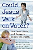 Could Jesus Walk on Water?: 164 Questions and Answers About the Faith