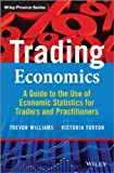 img - for Trading Economics: A Guide to the Use of Economic Statistics for Traders & Practitioners + Website (The Wiley Finance Series) book / textbook / text book