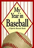 My Year in Baseball: A Sports Record Book