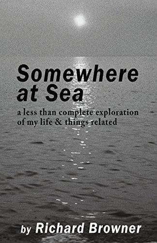 Somewhere at Sea: A less than complete exploration of my life & things related by Richard Browner (14-Aug-2009) Paperback