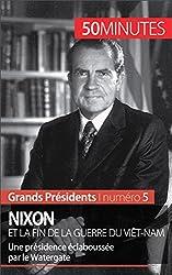 Nixon et la fin de la guerre du Vit-Nam- Une prsidence clabousse par le Watergate (Grands Prsidents t. 5) (French Edition)