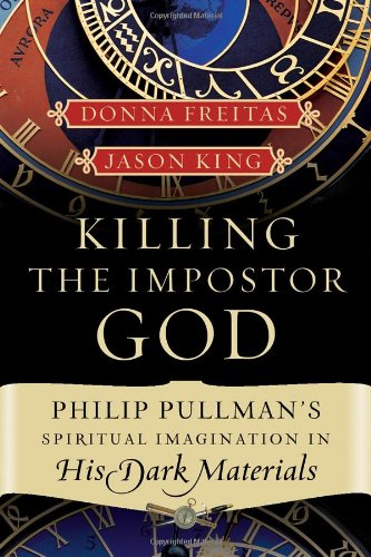 Killing the Imposter God: Philip Pullman's Spiritual Imagination in His Dark Materials