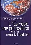 echange, troc Pierre Moscovici - L'Europe, une puissance dans la mondialisation