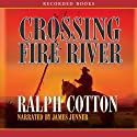 Crossing Fire River Audiobook by Ralph Cotton Narrated by James Jenner