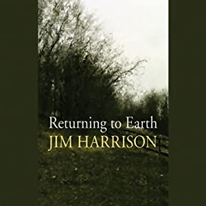 Returning to Earth | [Jim Harrison]