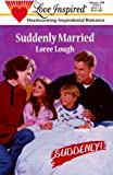 Suddenly Married (Suddenly Series #3) (Love Inspired #52) (0373870523) by Loree Lough